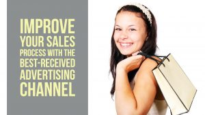 Improve Your Sales Process with The Best-Received Advertising Channel